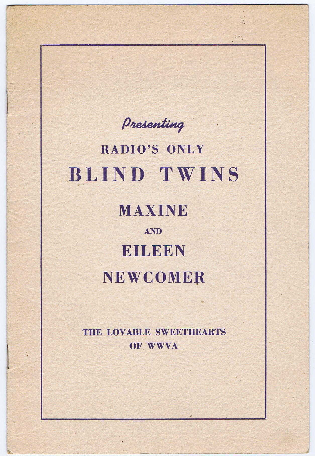 J510PRESENTING RADIO'S ONLY BLIND TWINS - MAXINE AND EILEEN NEWCOMER - THE LOVEABLE SWEETHEARTS OF WWVA